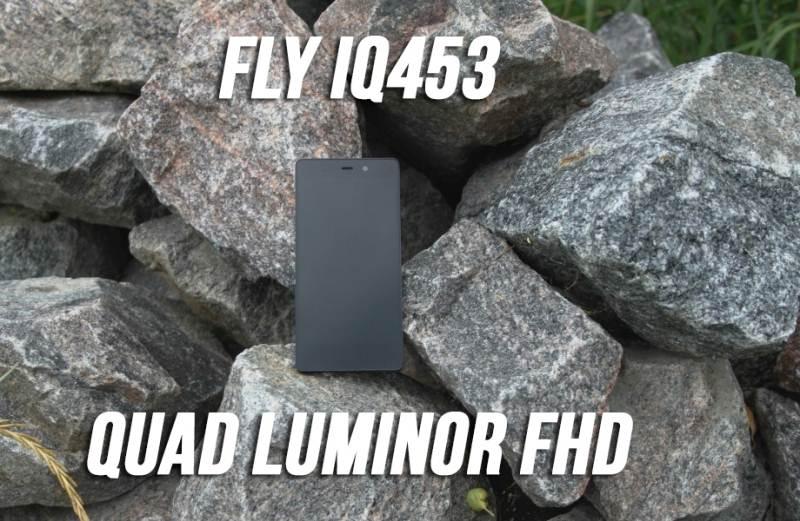 Review Fly IQ453 Quad Luminor FHD