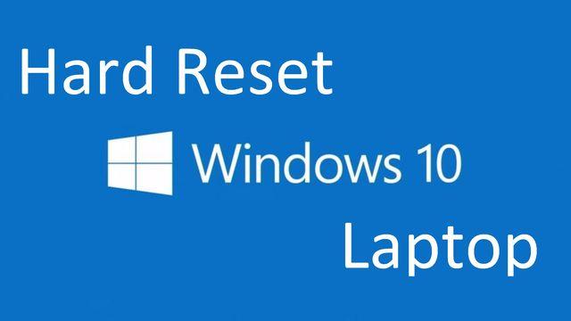 Hard reset Windows 10 laptop: return your computer to its original state