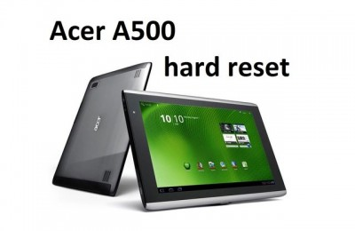 Acer A500 hard reset: return factory settings
