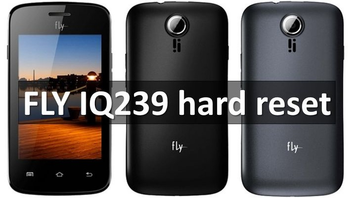 FLY IQ239 hard reset and restore factory settings