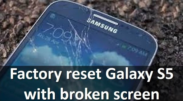 Factory reset Galaxy S5 with broken screen