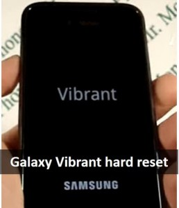 Galaxy Vibrant hard reset: restore your Samsung phone