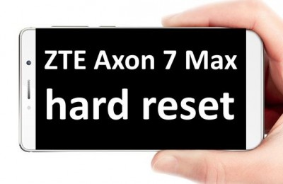 ZTE Axon 7 Max hard reset: step-by-step tutorial
