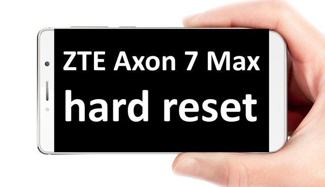 ZTE Axon 7 Max hard reset: step-by-step tutorial