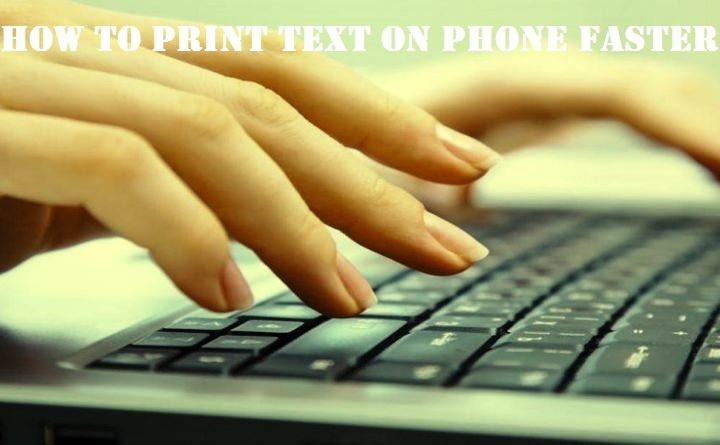 How to print text on phone faster