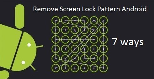 Guide: 7 ways to remove screen lock pattern Android