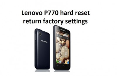 Lenovo P770 hard reset is the ability to erase all data, applications, games and other files that you installed on our smartphone. So you can return device to the original factory condition.