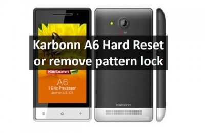 Karbonn A6 Hard Reset or remove pattern lock