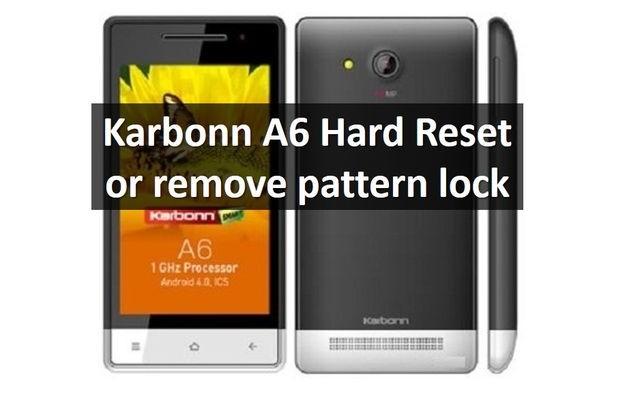 Karbonn A6 Hard Reset or remove pattern lock